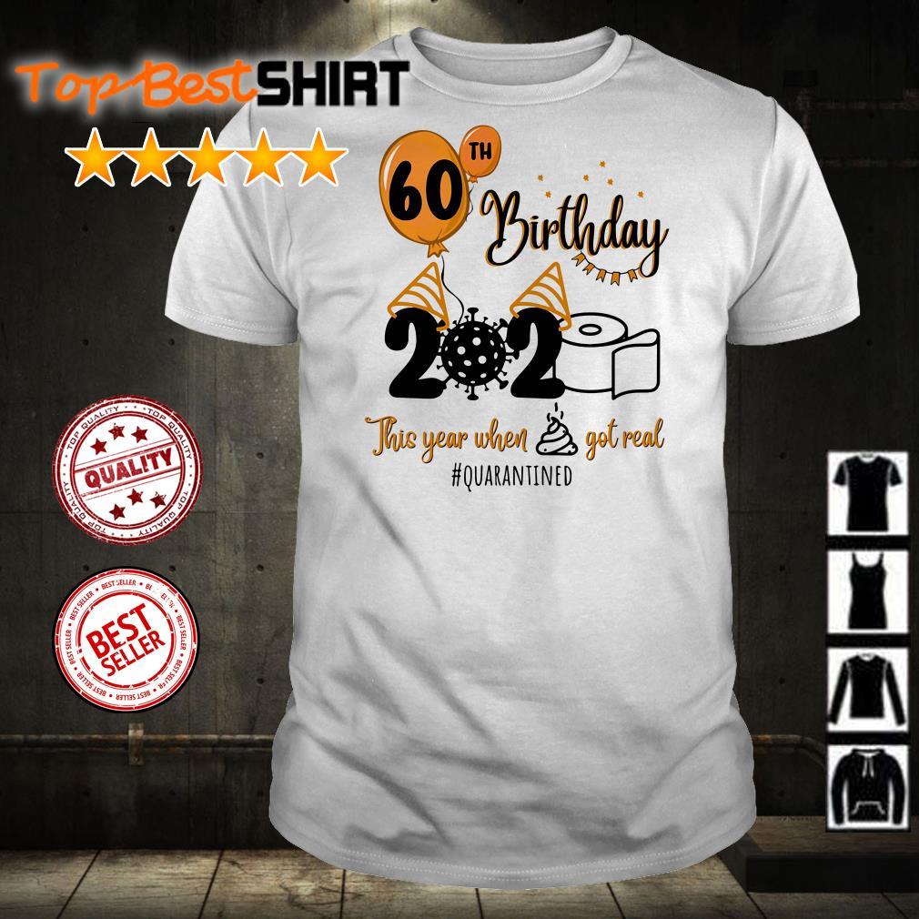 60th birthday 2020 the year when shit got real #quarantined shirt