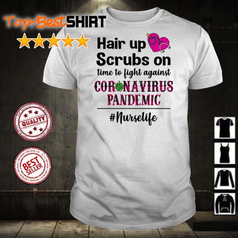 Hair up scrubs on time to fight against coronavirus pandemic #nurselife shirt