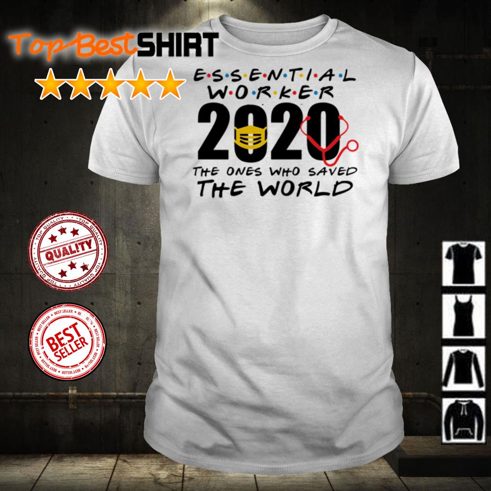Essential 2020 the ones who saved the world shirt
