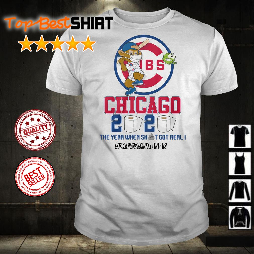 Chicago Cubs 2020 the year when shit got real #quarantined shirt