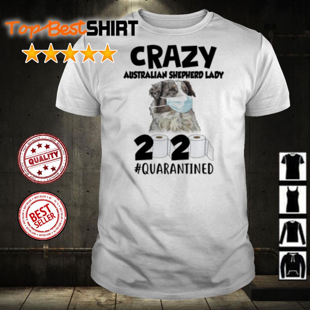 Crazy Australian Shepherd lady 2020 #quarantined shirt