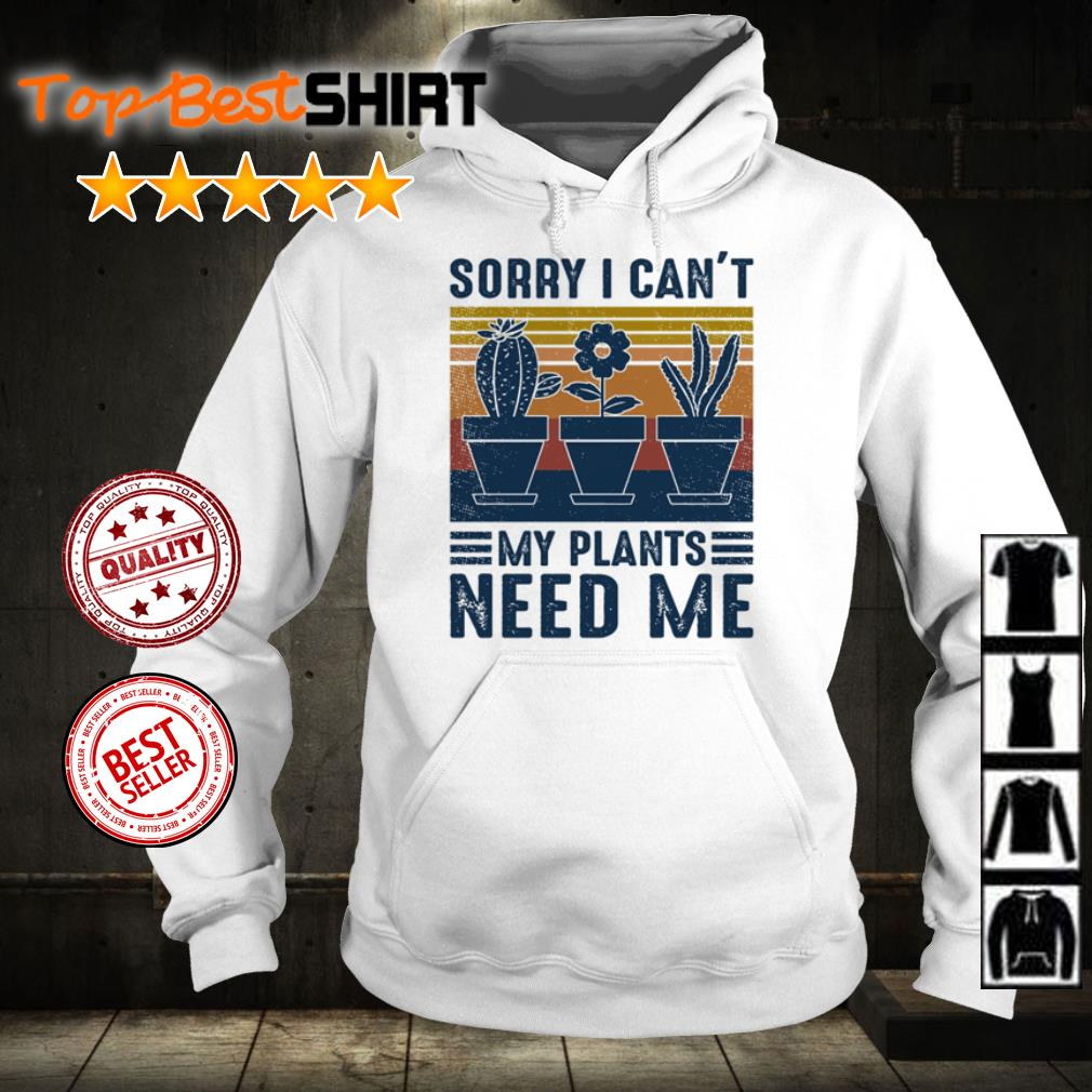 Sorry I can't my plants need me shirt
