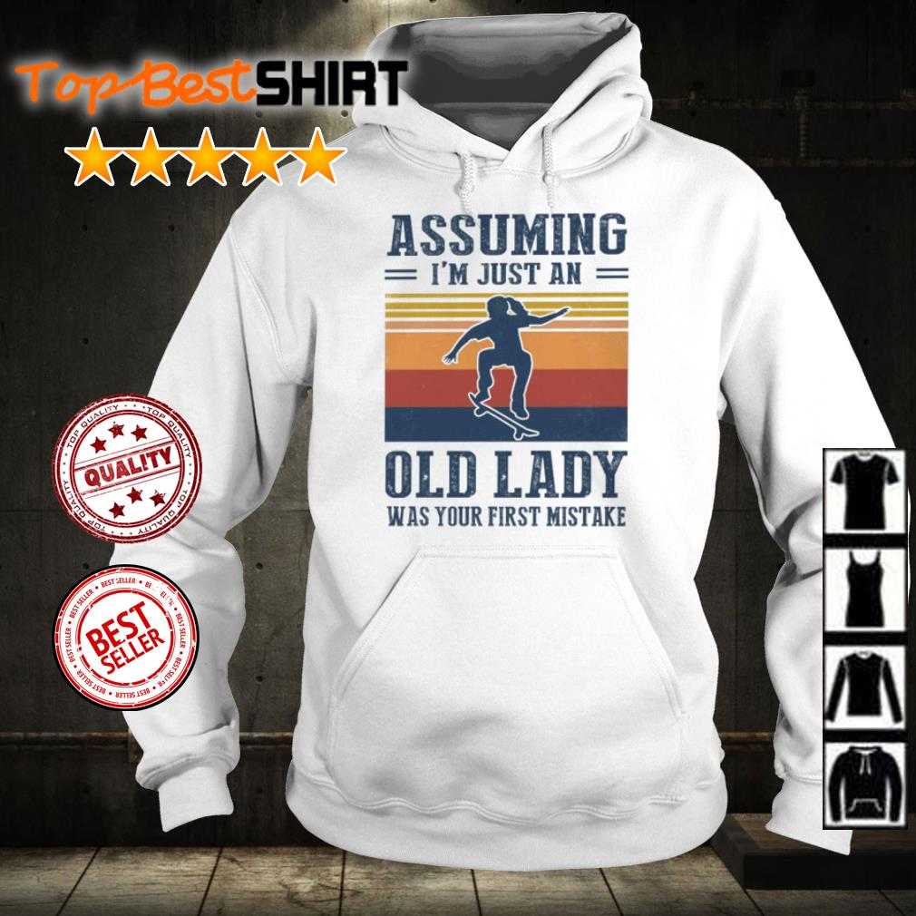 Skateboarding assuming i'm just an old lady was your first mistake shirt