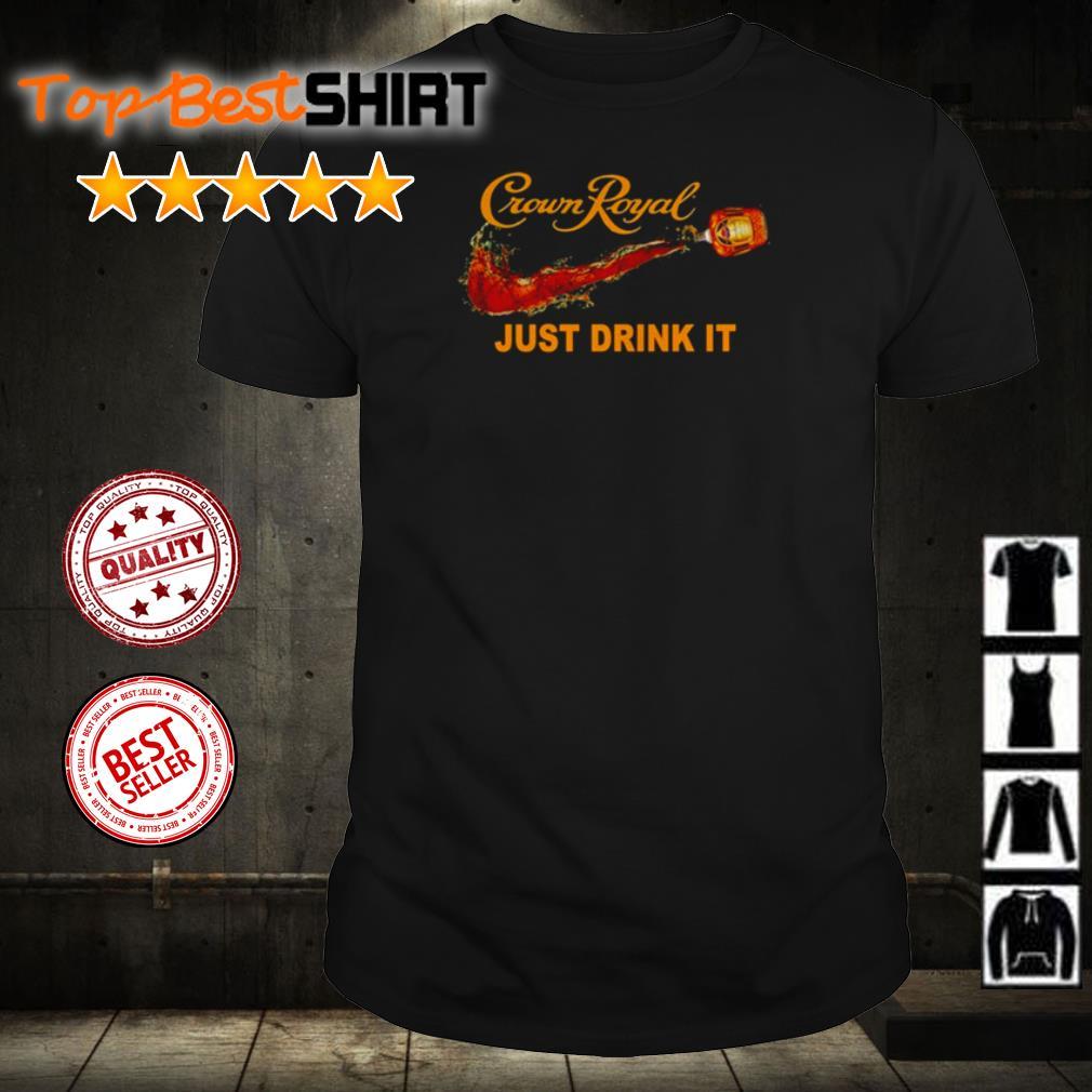 Crown Royal just drink it shirt
