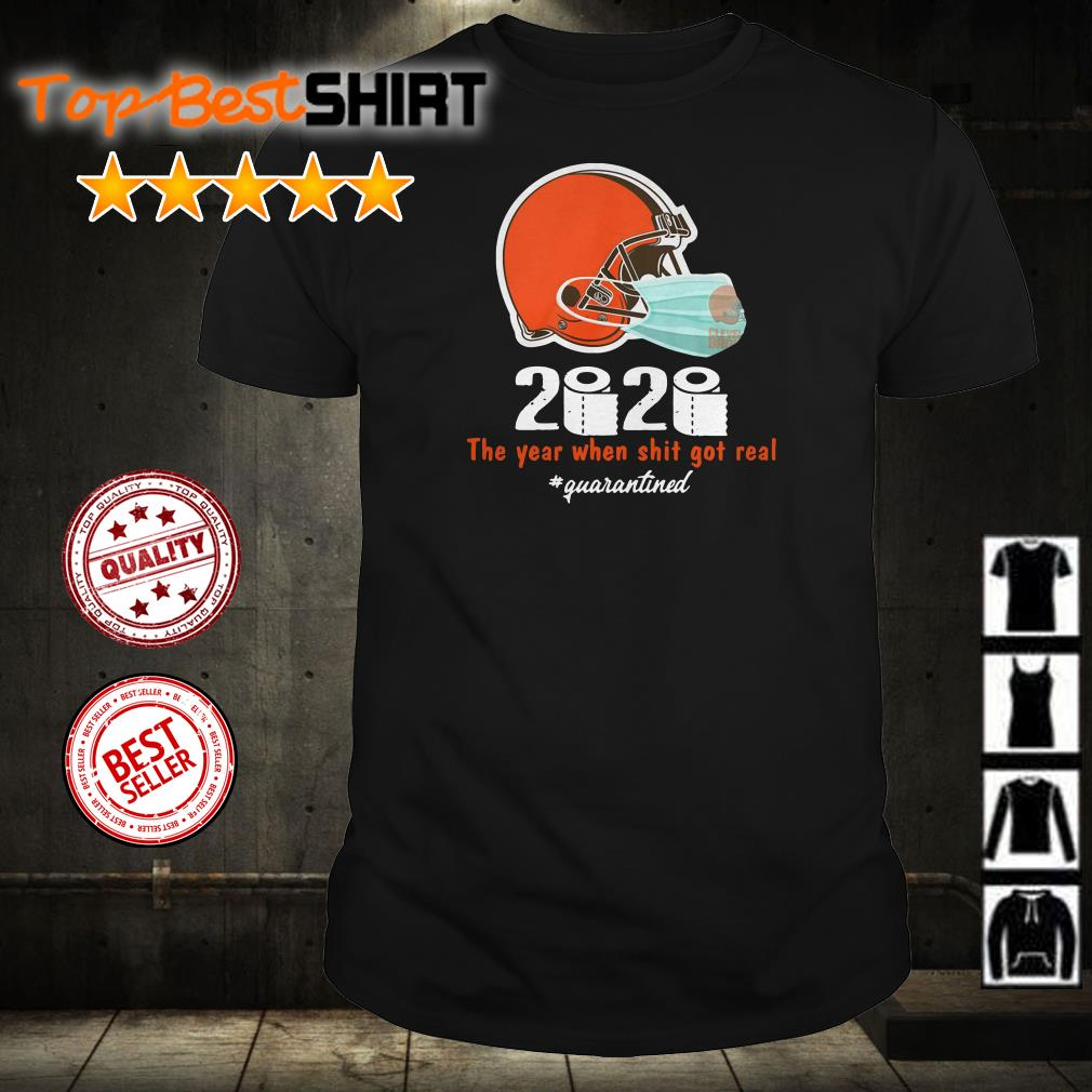 Cleveland Browns 2020 the year when shit got real #quarantined shirt