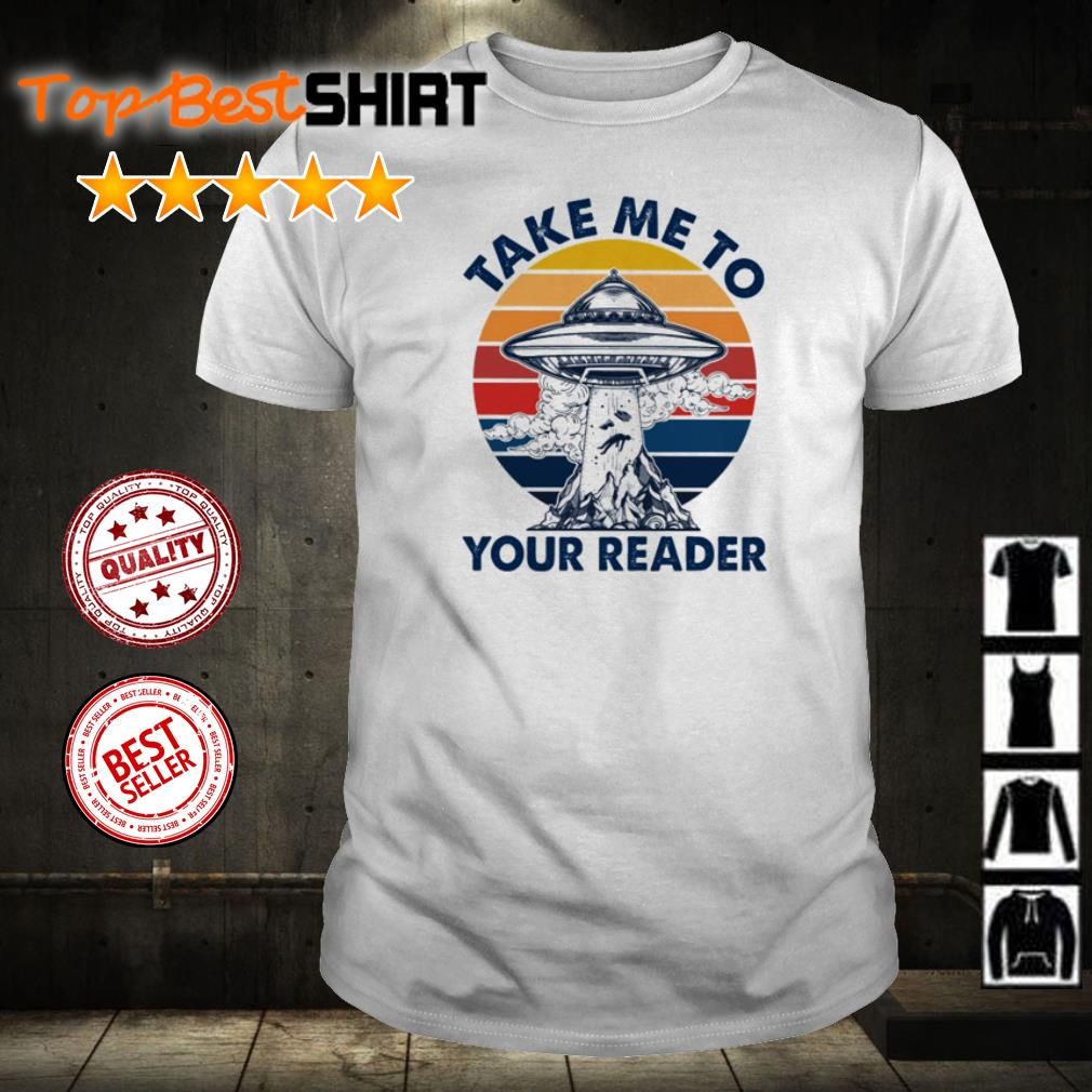Alien take me to your reader shirt