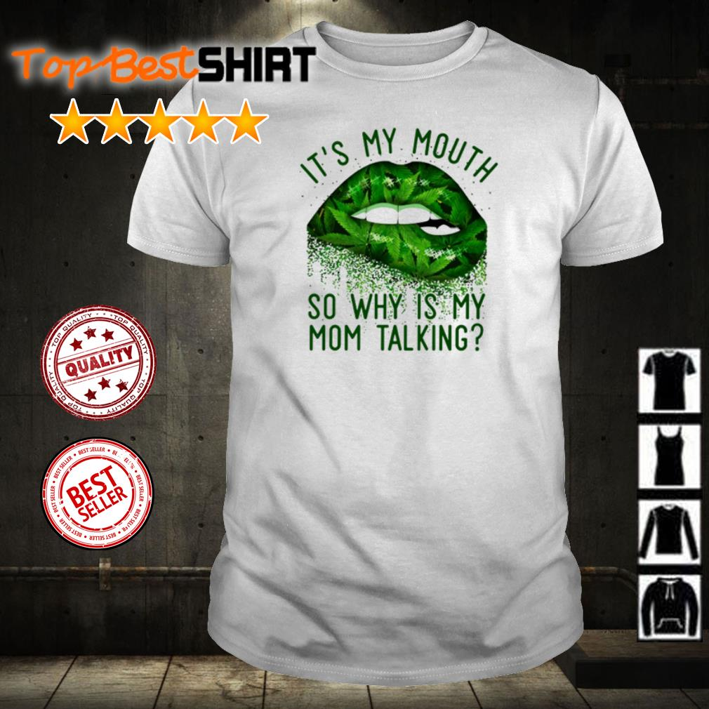 Canabis it's my mouth so why is my mom talking shirt