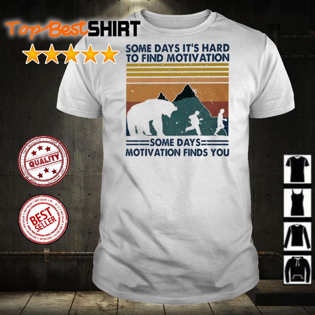 Some days it's hard to find motivation some days motivation finds you shirt