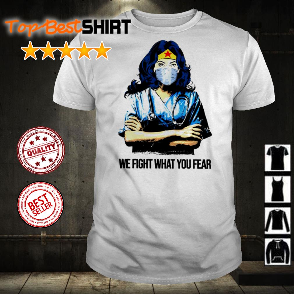 Wonder Woman nurse we fight what you fear shirt