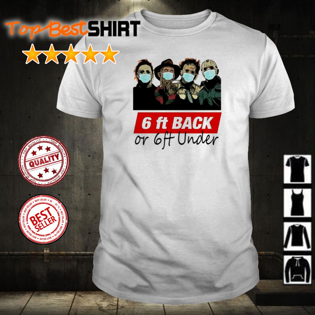 Horror characters 6ft back or 6ft under shirt