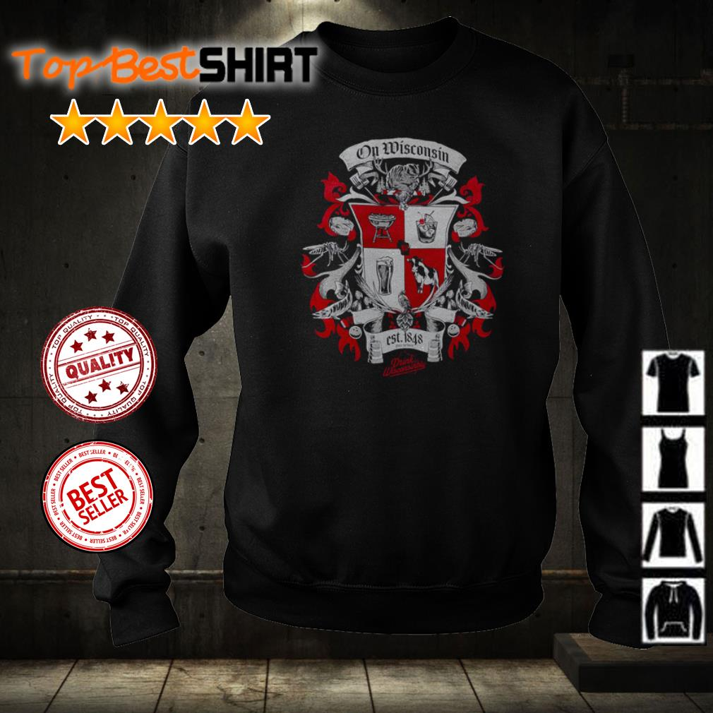 On Wisconsin est 1848 Drink Wisconsinbly shirt