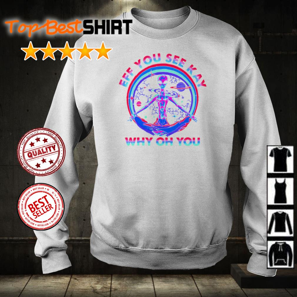 Alien eff you see kay why of you shirt