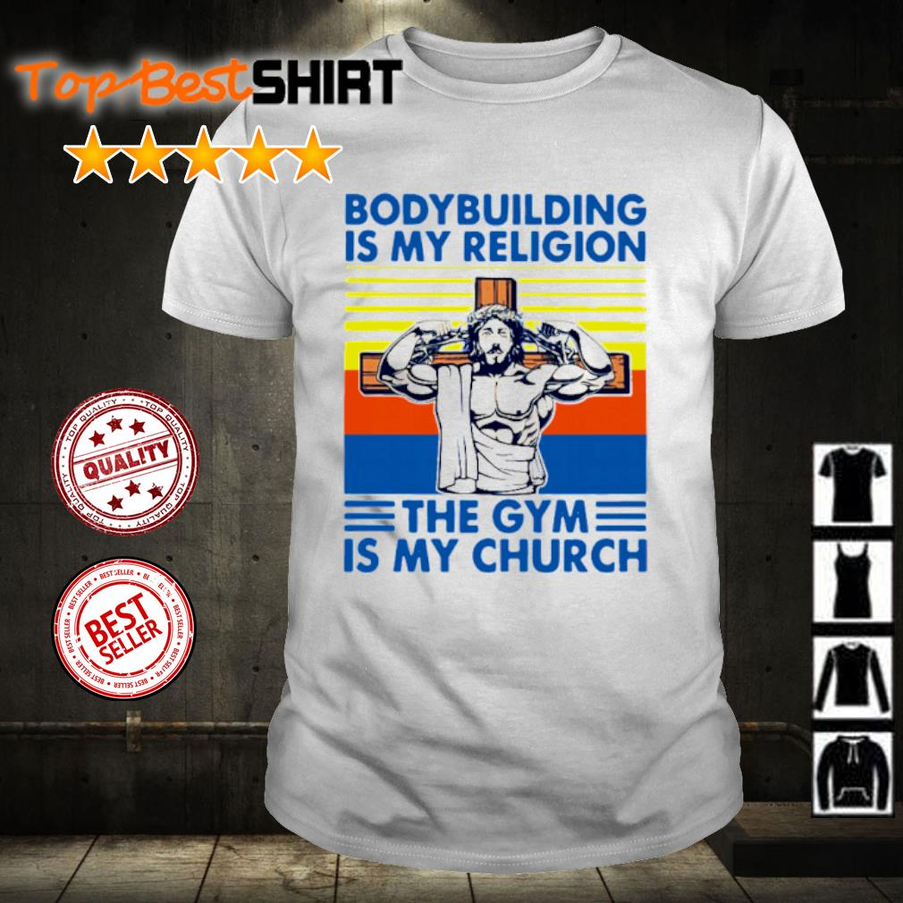Body building is my religion the gym is my church vintage shirt