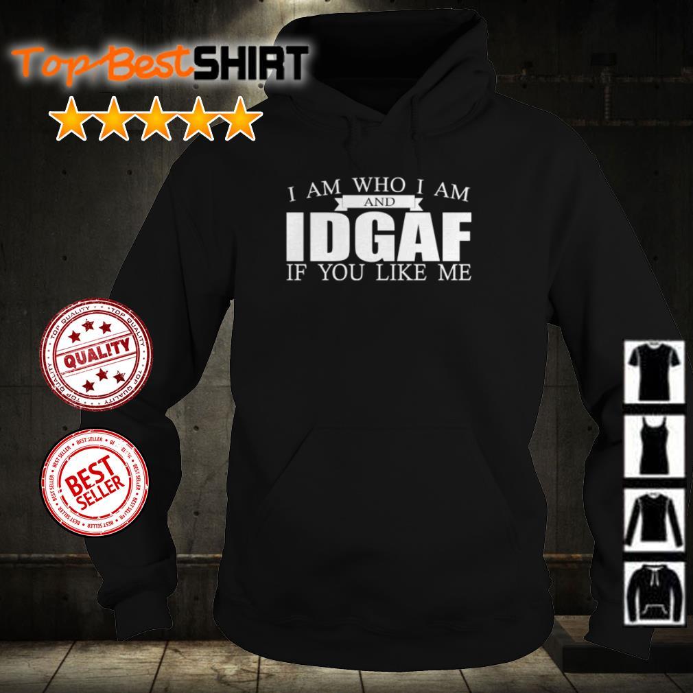 I am Who I Am and IDGAF If You Like Me shirt