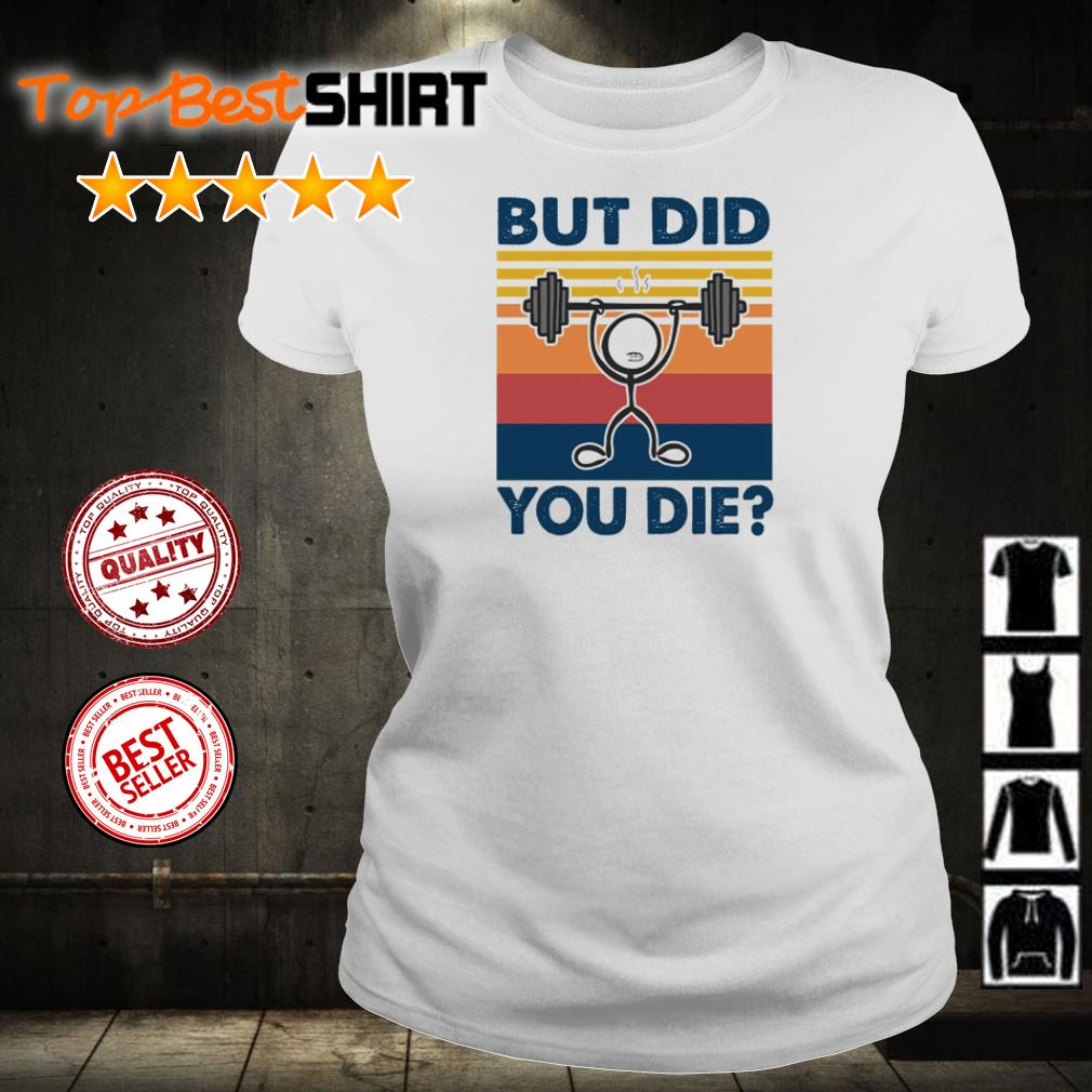 Lift weight but did you die shirt
