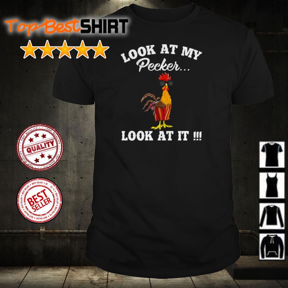 Look at my Pcker chicken look at it shirt