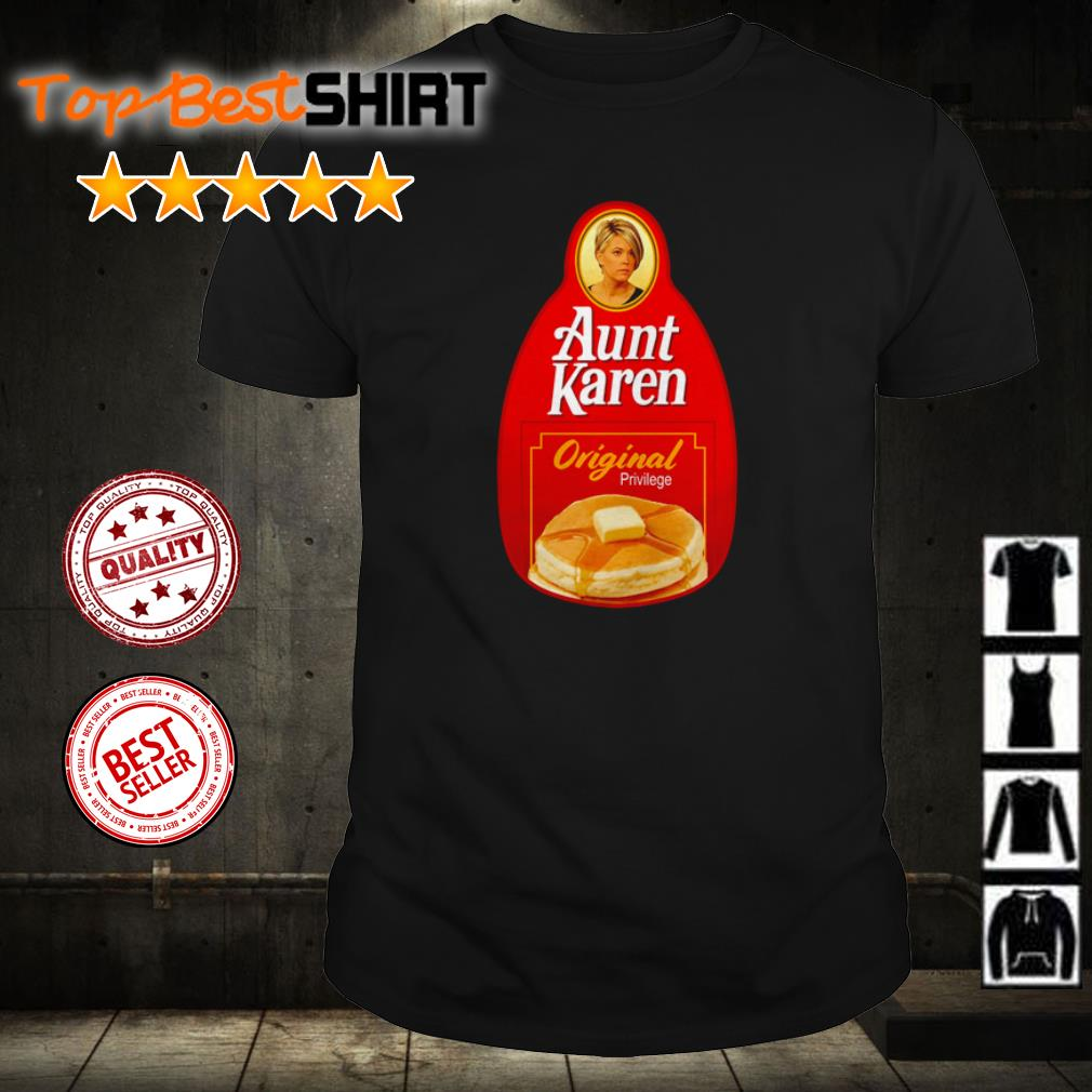 Aunt Karen Original privilege shirt