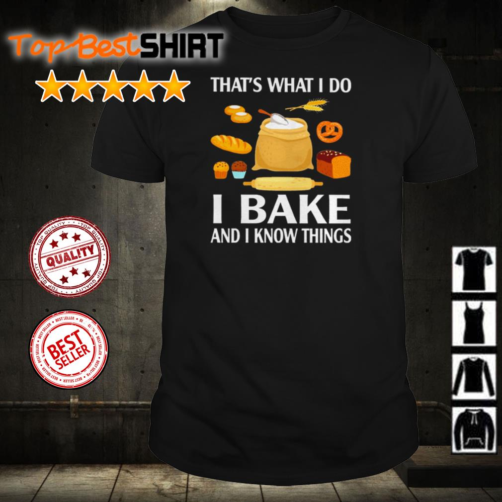 That's what I do I bake and I know things shirt