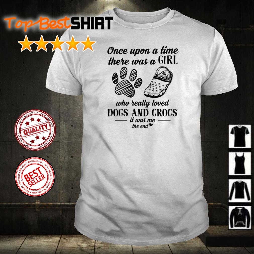 Once upon a title there was a girl who really loved dogs and crocs it was me shirt