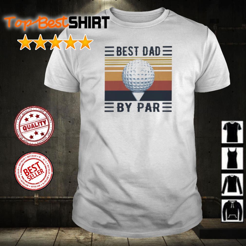 Golf best dad by par vintage shirt