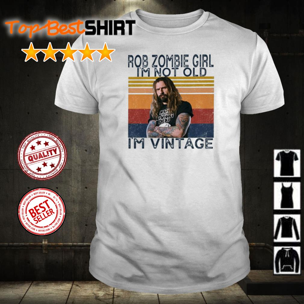 Rob Zombie girl I'm not old I'm vintage shirt