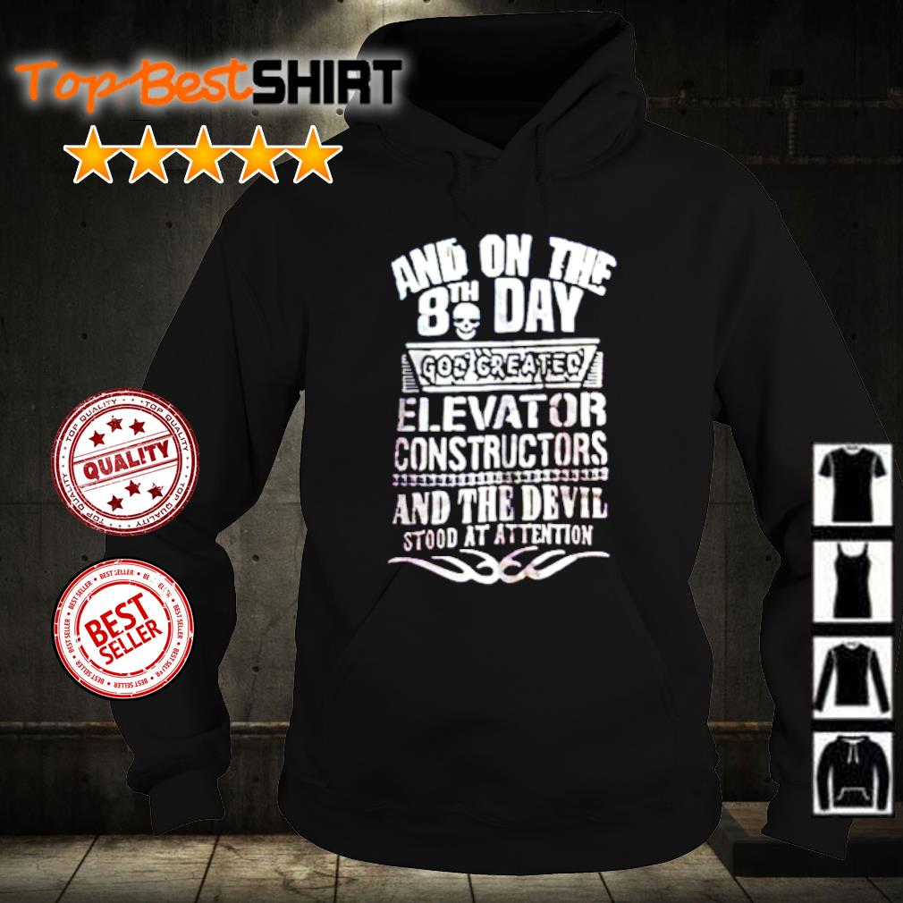 Skull and on the 8th day god created elevator constructors s hoodie