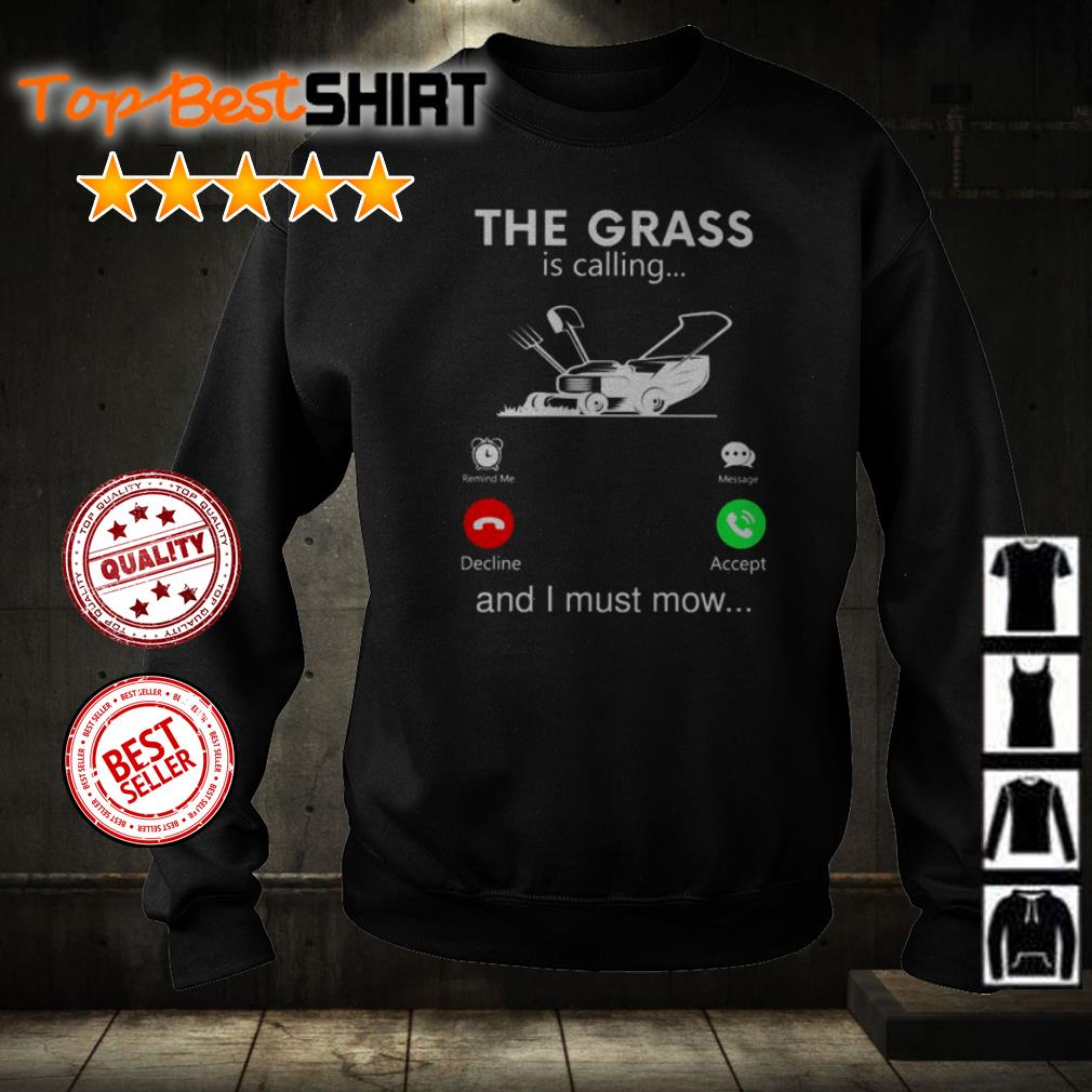 The grass is calling and I must mow shirt