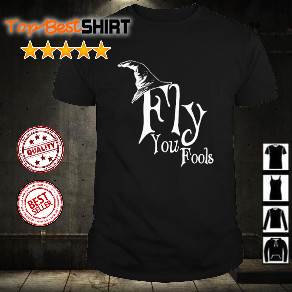 Witch Fly you fools shirt