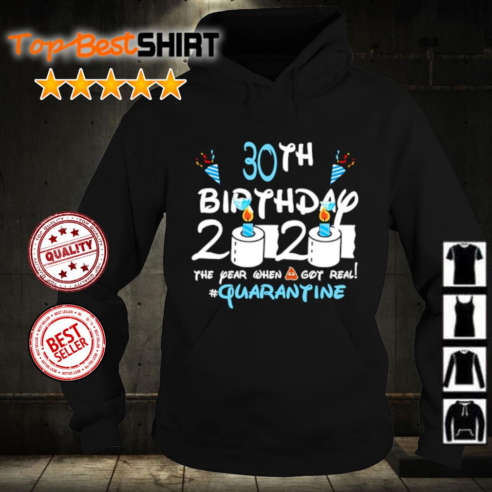 30th birthday 2020 the year when shit got real #quatantine s hoodie