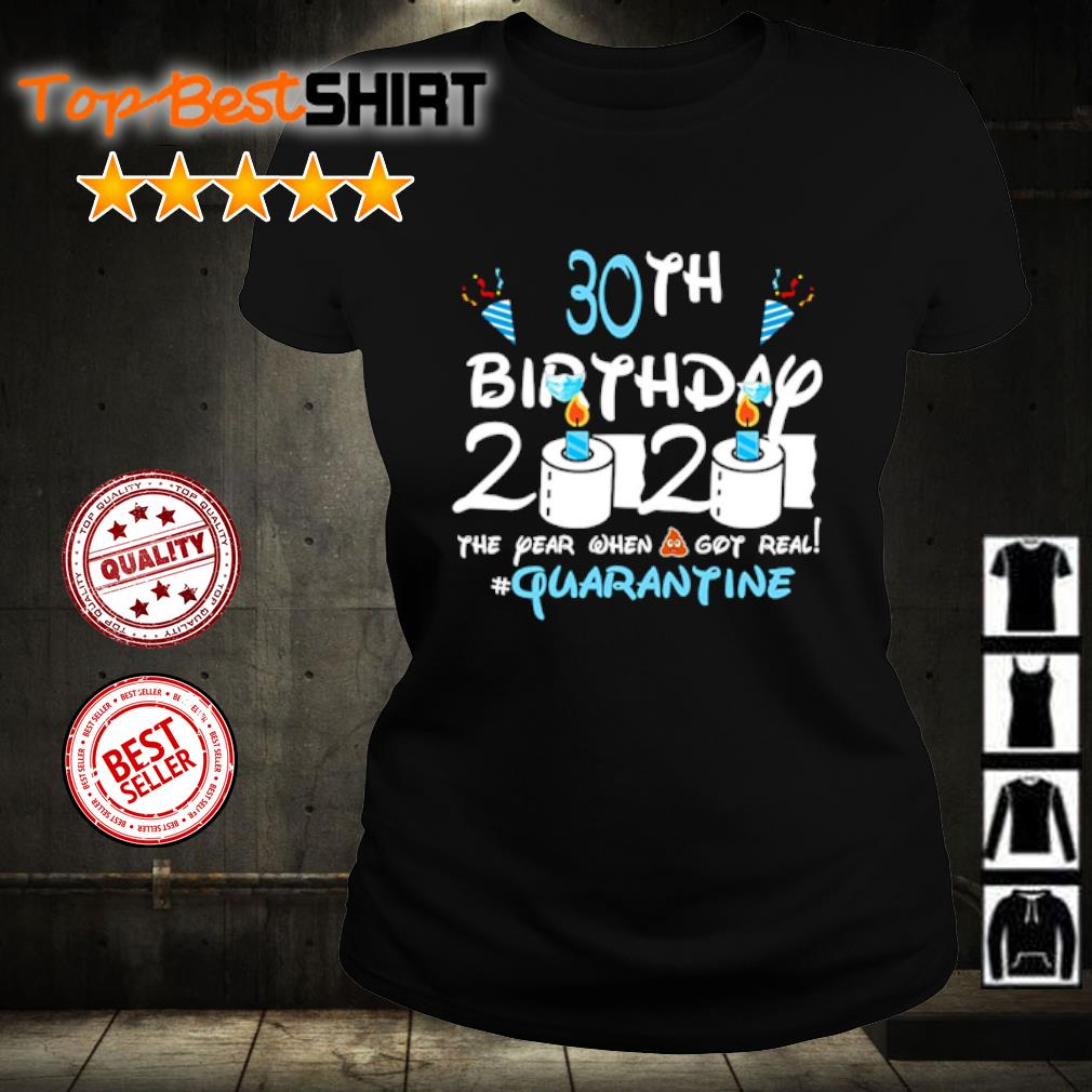 30th birthday 2020 the year when shit got real #quatantine s ladies-tee