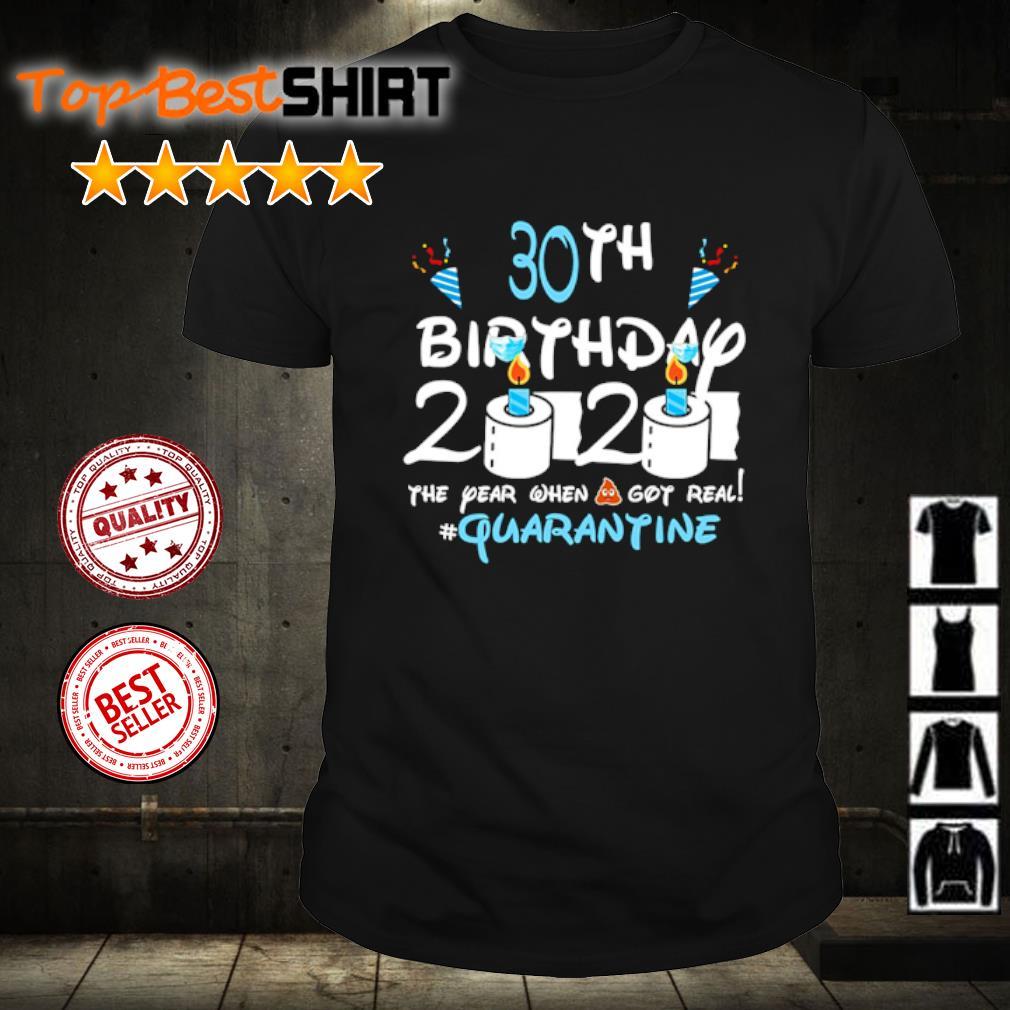 30th birthday 2020 the year when shit got real #quatantine shirt