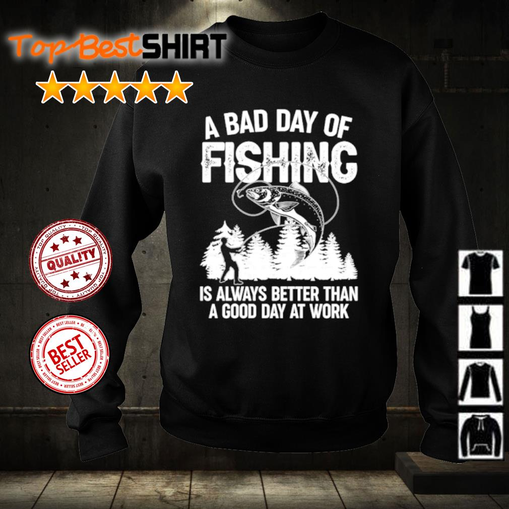 A bad day of fishing is always better than a good day at work s sweater