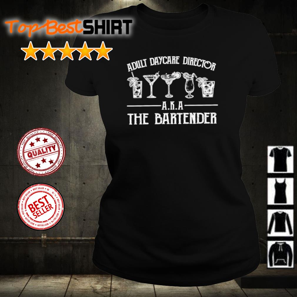 Adult daycare director aka the bartender s ladies-tee