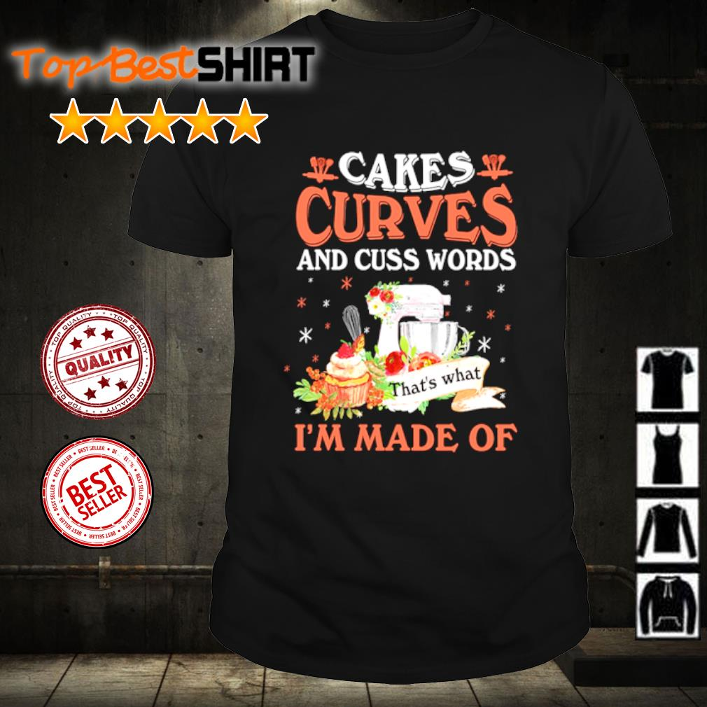 Baking cakes curves and cuss words I'm made of shirt