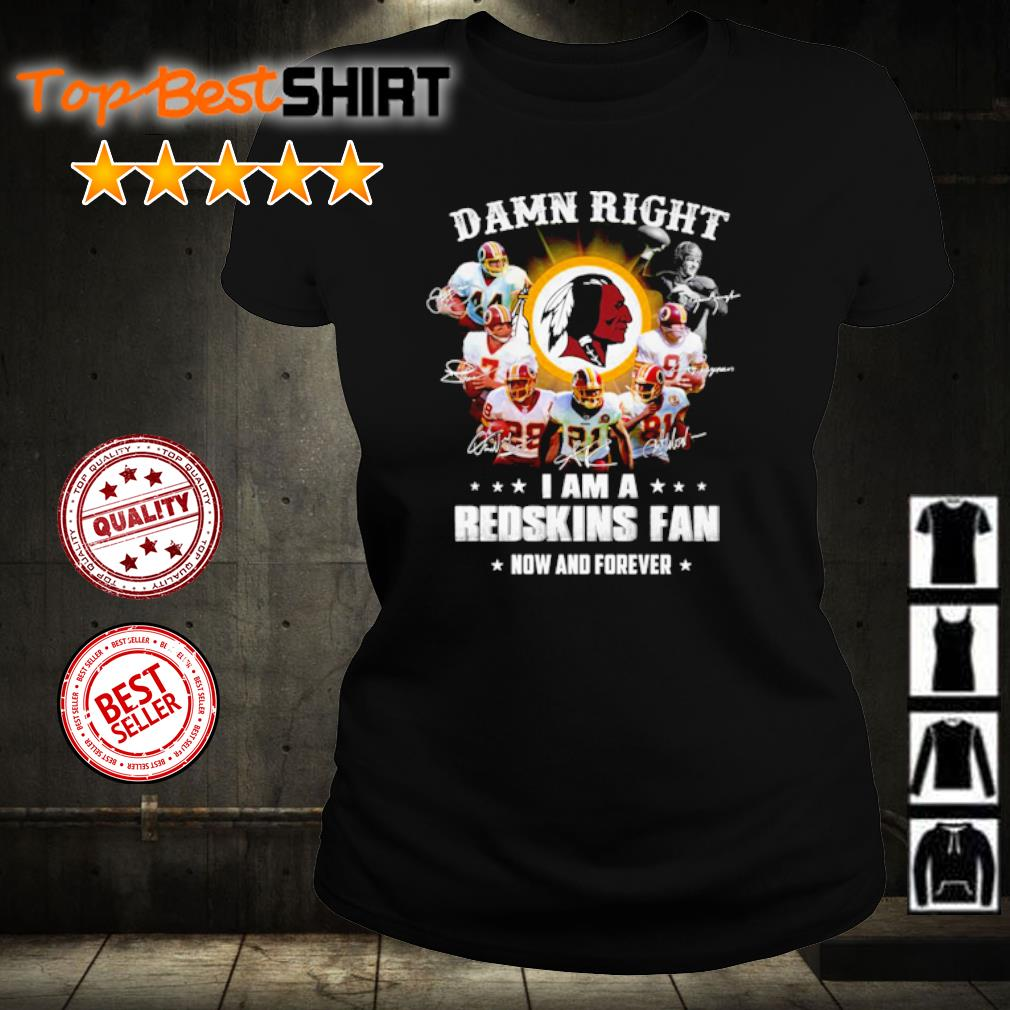 Damn right I am a Redskins fan now and forever s ladies-tee