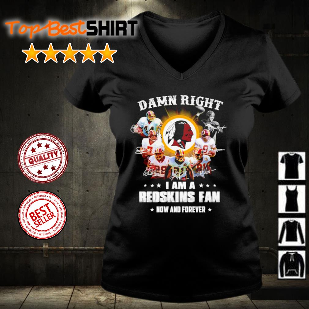 Damn right I am a Redskins fan now and forever s v-neck-t-shirt