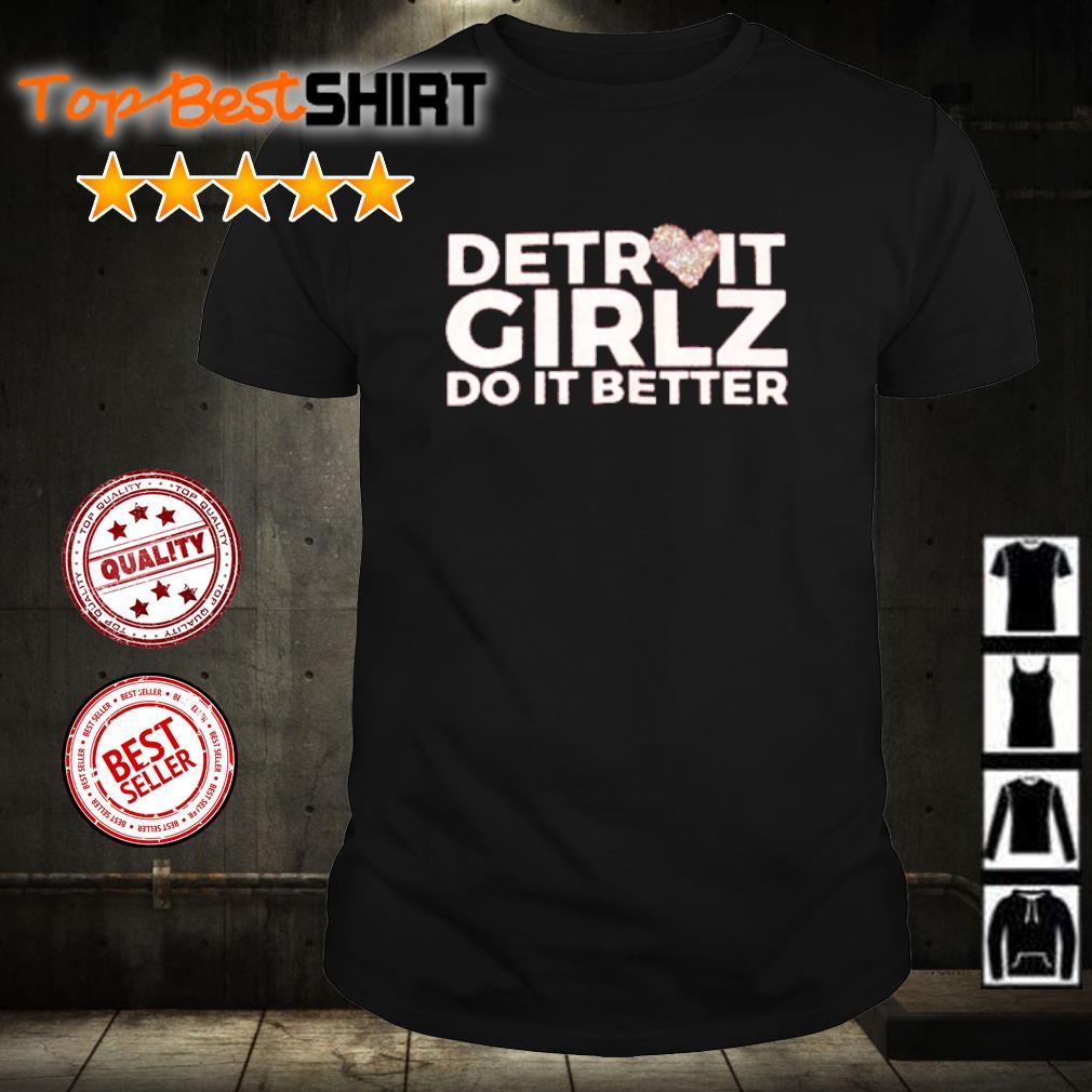 Detroit girlz do it better shirt