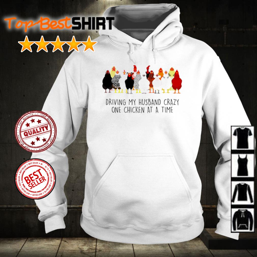 Driving my husband crazy on chicken at a time s hoodie
