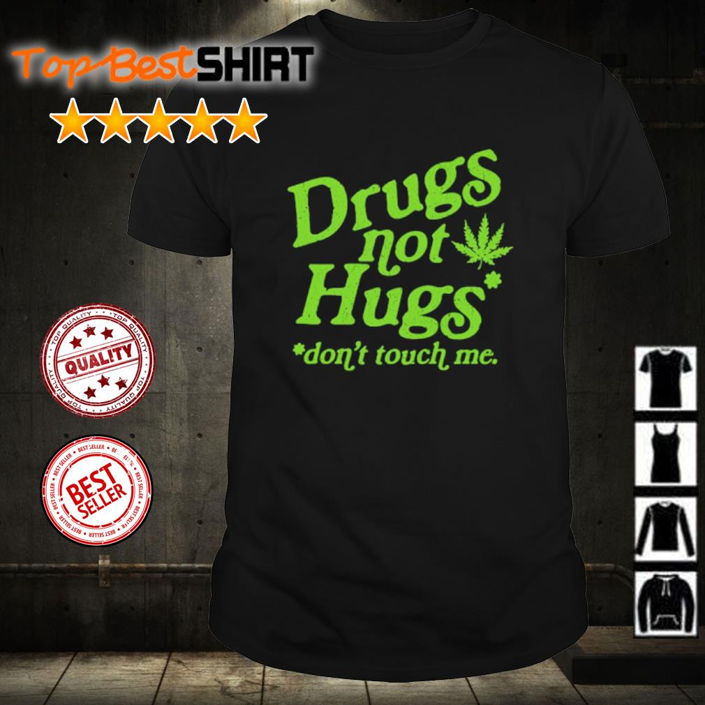 Drugs not hugs don't touch me shirt