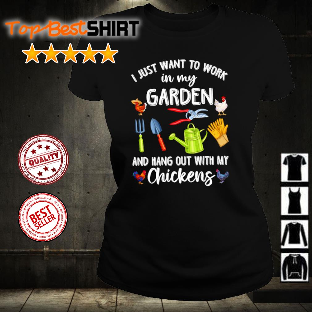 I just want to work in my garden and hang out with my chickens s ladies-tee