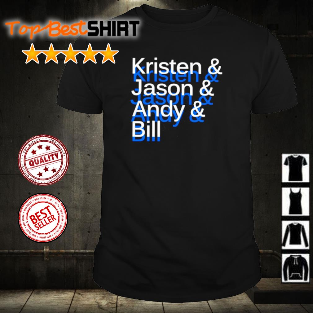 Kristen and Jason and Andy and Bill shirt