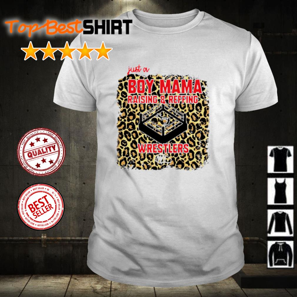 Leopard Just a boy mama raising and reffing wrestlers shirt