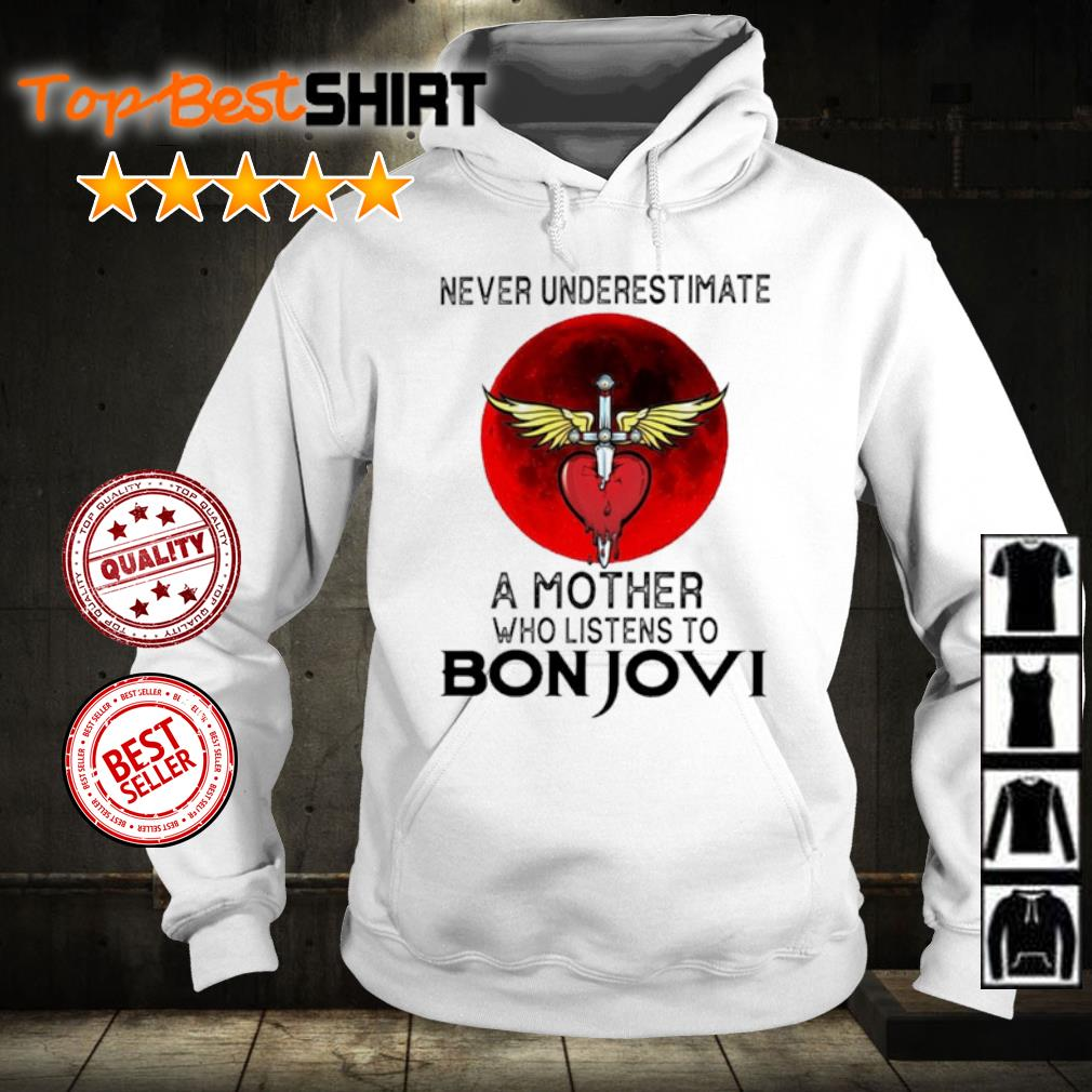 Never underestimate a mother who listens to Bon Jovi s hoodie