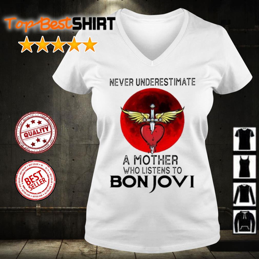 Never underestimate a mother who listens to Bon Jovi s v-neck-t-shirt