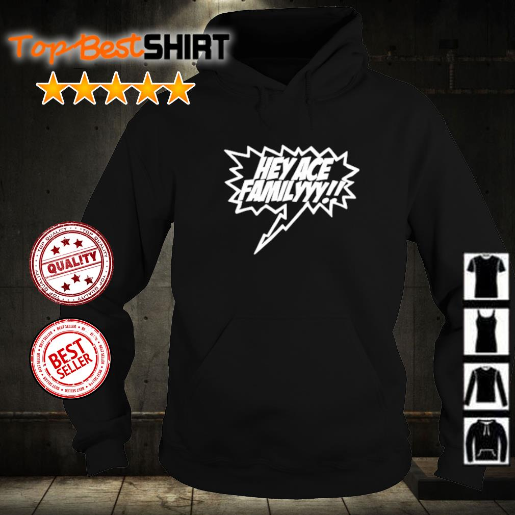 Official Hey ACE Familyyy s hoodie