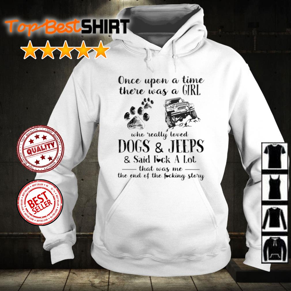 Once Upon A Time There Was Girl Who Really Loved Dogs And Jeeps And Said Fuck A Lot Shirt hoodie