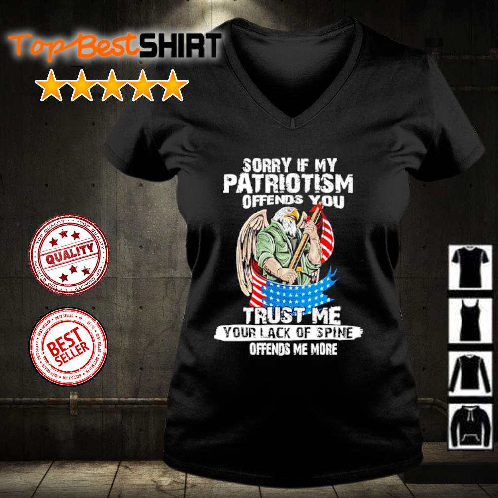 Sorry if my patriotism offends you trust me your lack of spine s v-neck-t-shirt