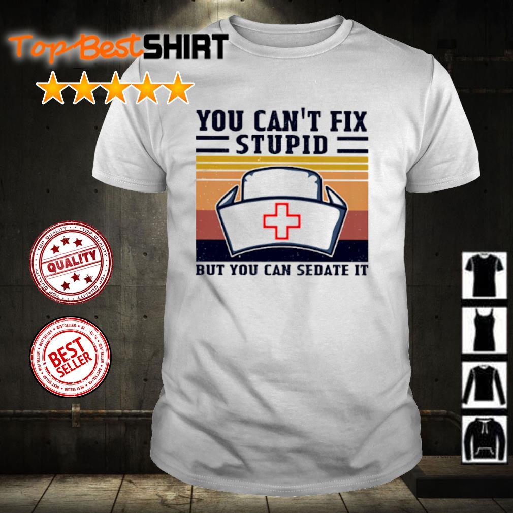You Cant Fix Stupid But You Can Sedate It Nurse Hat vintage retro shirt