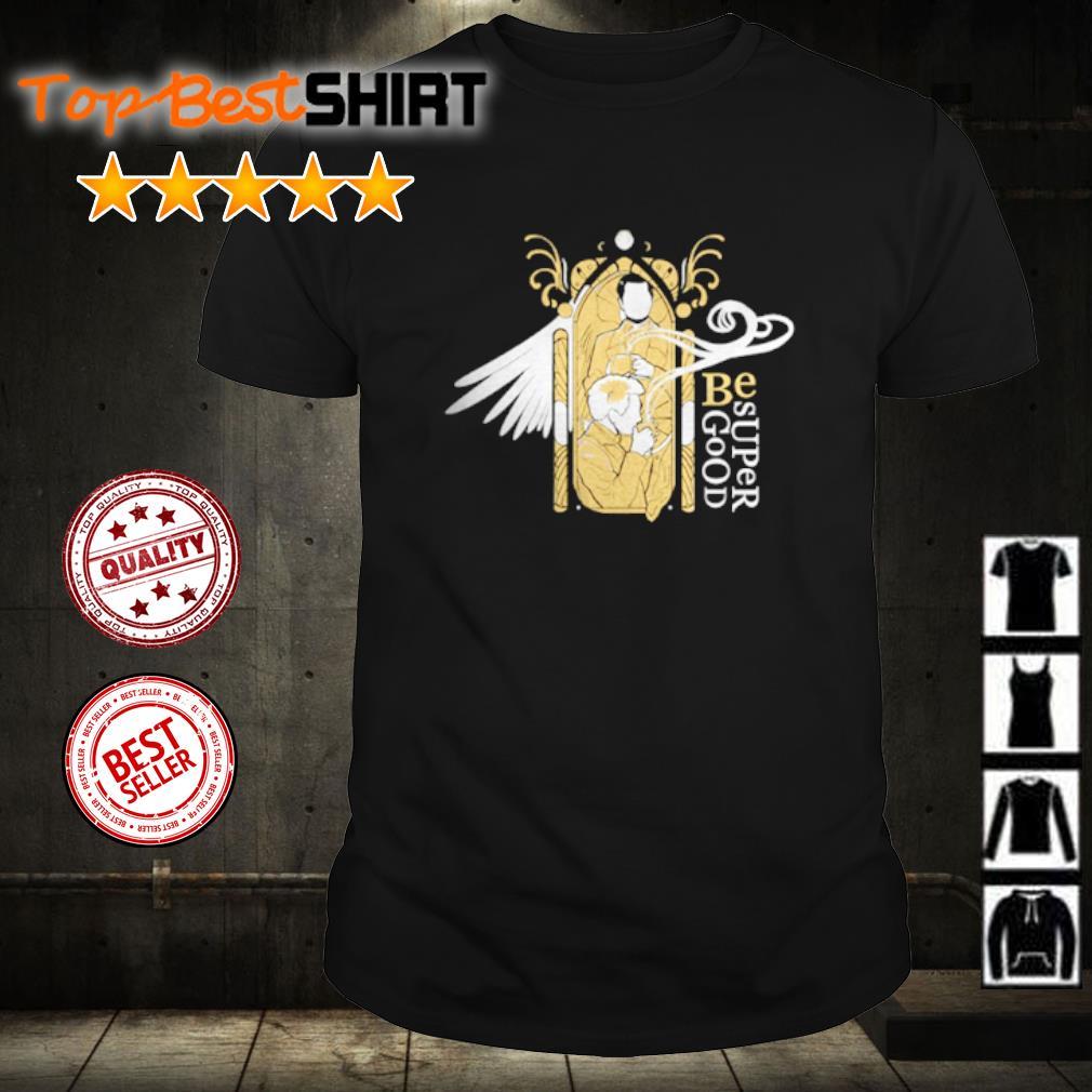 Be super good shirt