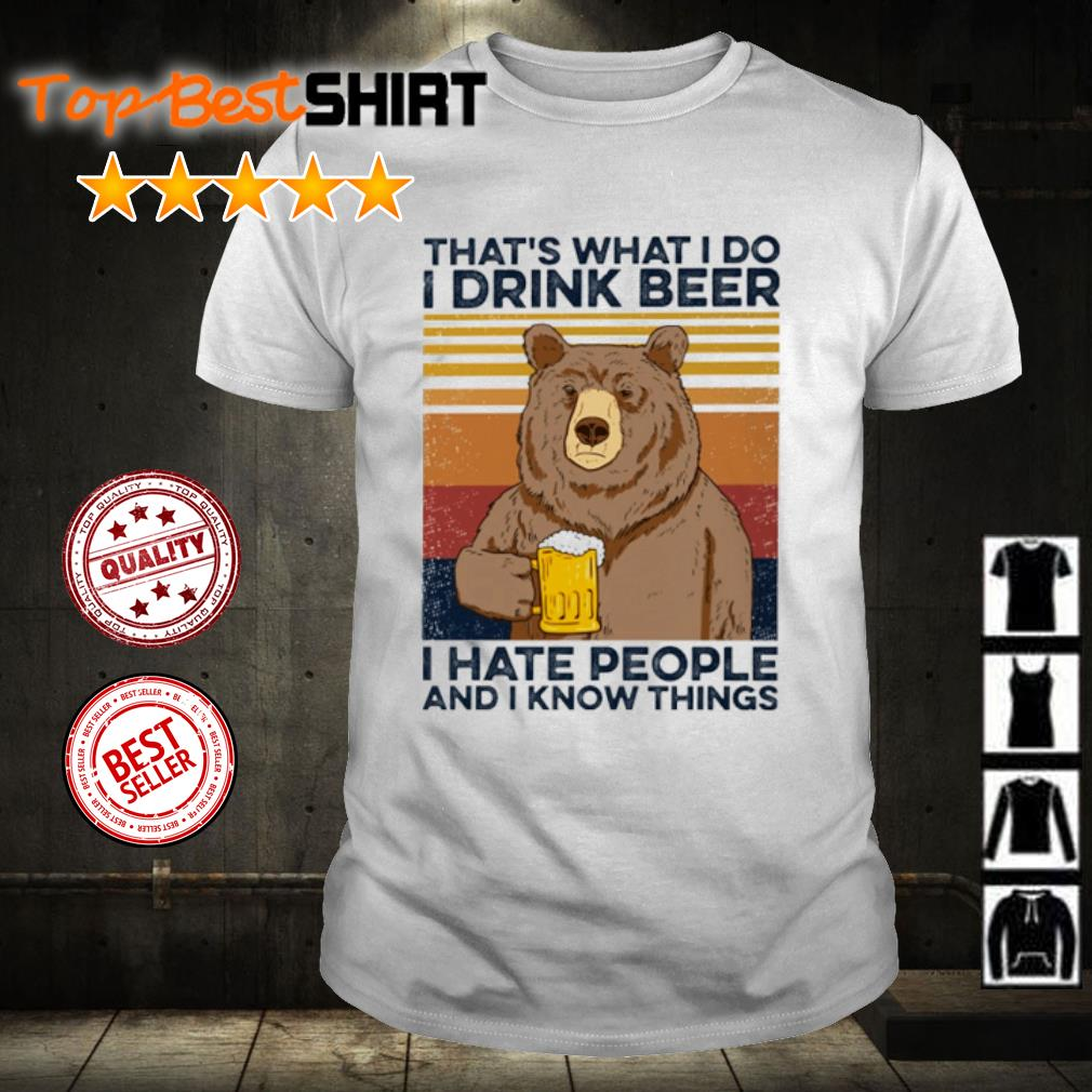 Bear that's what I do I drink beer I hate people and I know things vintage shirt